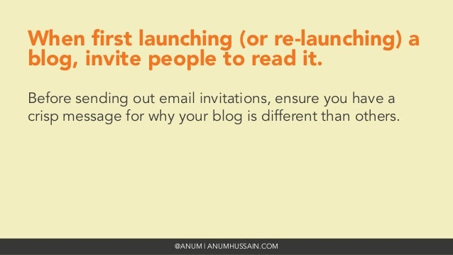 @ANUM | ANUMHUSSAIN.COM When first launching (or re-launching) a blog, invite people to read it. Before sending out email i...