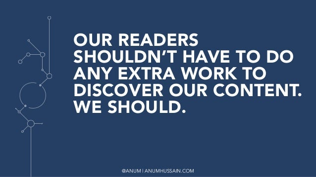 @ANUM   ANUMHUSSAIN.COM OUR READERS SHOULDN'T HAVE TO DO ANY EXTRA WORK TO DISCOVER OUR CONTENT. WE SHOULD.