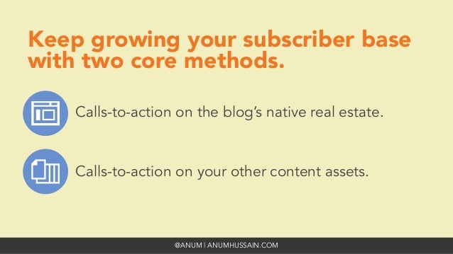 @ANUM | ANUMHUSSAIN.COM Keep growing your subscriber base with two core methods. Calls-to-action on the blog's native real...
