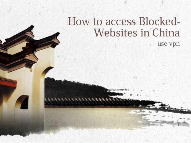 How to access blocked websites in china 1 638gcb1450431008 use vpn how to access blocked websites in china ccuart Images