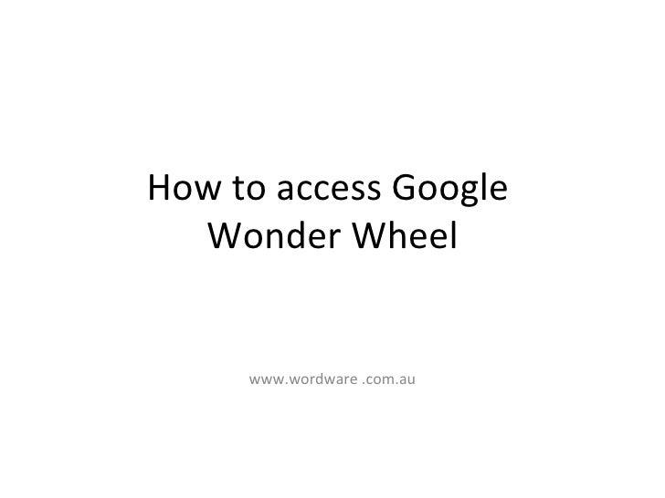 How to access Google  Wonder Wheel www.wordware .com.au