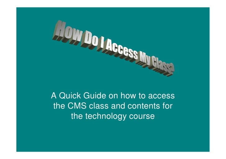 A Quick Guide on how to accessthe CMS class and contents for     the technology course