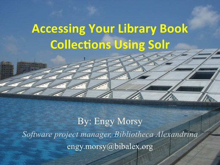 Accessing	  Your	  Library	  Book	          Collec5ons	  Using	  Solr	                    By: Engy Morsy     Software proj...