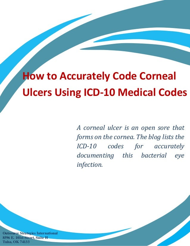 How to Accurately Code Corneal Ulcers Using ICD-10 Medical Codes A corneal ulcer is an open sore that forms on the cornea....