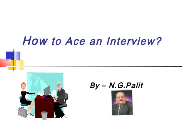 How to Ace an Interview?  By – N.G.Palit