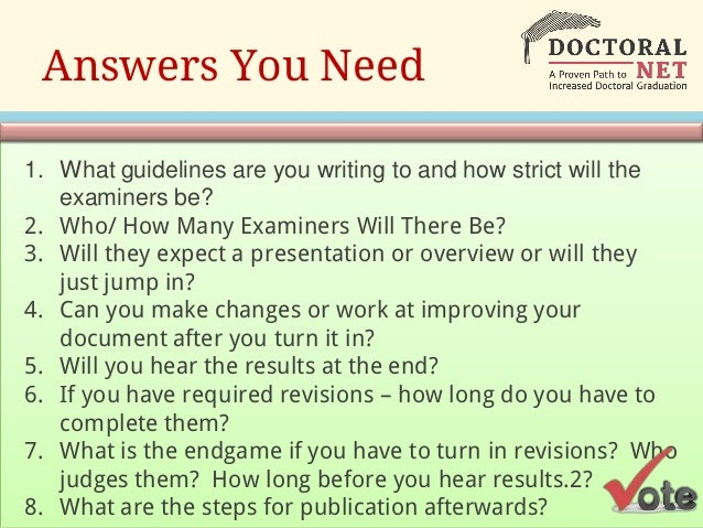 dissertation proposal defense questions How to prepare good answers for dissertation defence questions thesis defence or viva is a form of an oral examination where you answer the questions raised by your fellow professors and other intellects regarding your paper and all the solutions that you have submitted in it.