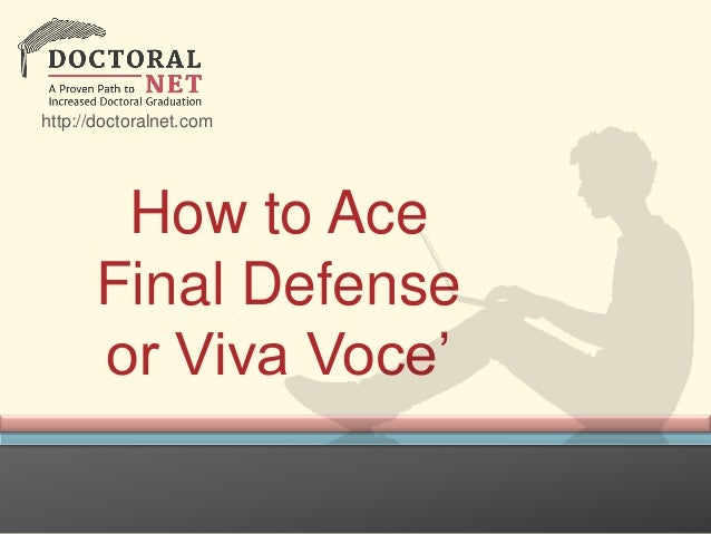 how to ace phddoctoral final oral defense or viva voce