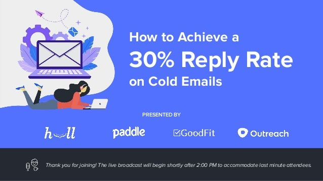 How to Achieve a 30% Reply Rate on Cold Emails Thank you for joining! The live broadcast will begin shortly after 2:00 PM ...