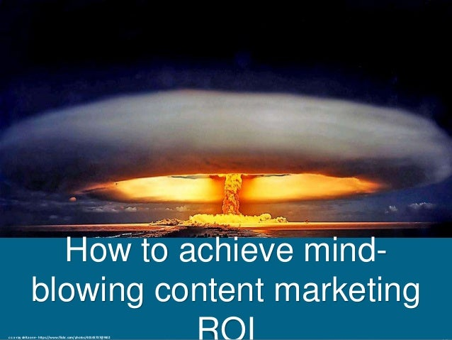 How to achieve mind- blowing content marketing cc: x-ray delta one - https://www.flickr.com/photos/40143737@N02