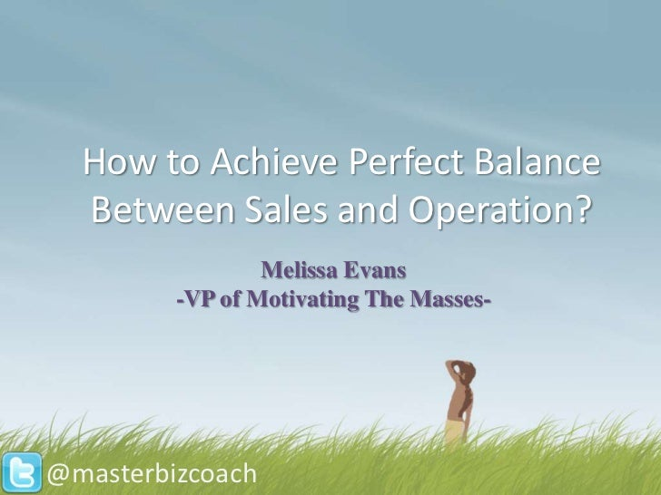 How to Achieve Perfect Balance  Between Sales and Operation?                 Melissa Evans         -VP of Motivating The M...