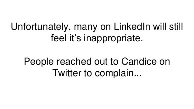 Unfortunately, many on LinkedIn will still feel it's inappropriate. People reached out to Candice on Twitter to complain...