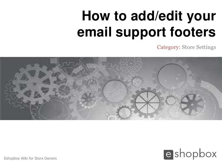 How to add/edit your                                 email support footers                                             Cat...