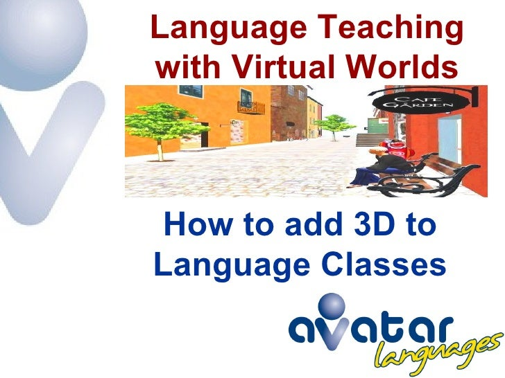 Language Teaching with Virtual Worlds     How to add 3D to Language Classes