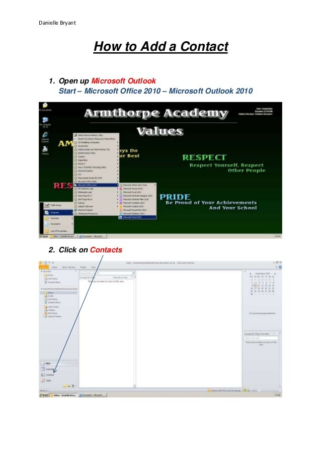 Danielle Bryant  How to Add a Contact 1. Open up Microsoft Outlook Start – Microsoft Office 2010 – Microsoft Outlook 2010 ...