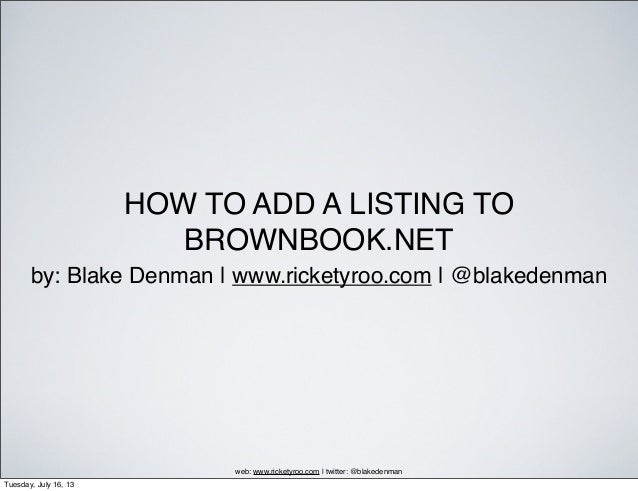 HOW TO ADD A LISTING TO BROWNBOOK.NET by: Blake Denman | www.ricketyroo.com | @blakedenman web: www.ricketyroo.com | twitt...