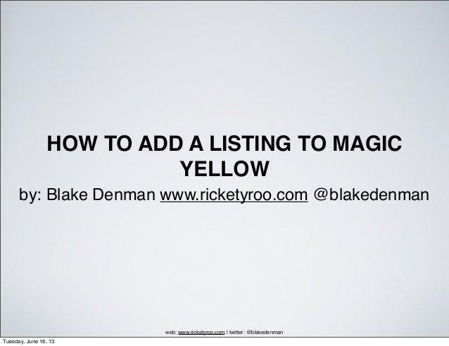 HOW TO ADD A LISTING TO MAGICYELLOWby: Blake Denman www.ricketyroo.com @blakedenmanweb: www.ricketyroo.com   twitter: @bla...