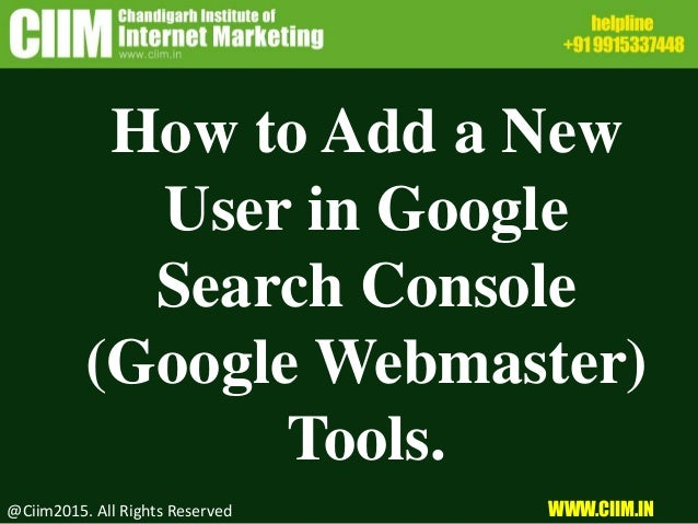 How to Add a New User in Google Search Console (Google Webmaster) Tools. @Ciim2015. All Rights Reserved WWW.CIIM.IN