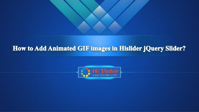 How to add animated gif images in hislider jquery sliderpdf hi slider the powerful jquery slider maker which enable integrate images and videos into a negle Image collections
