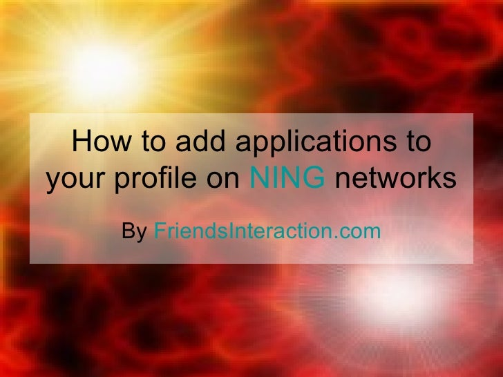How to add applications to your profile on  NING  networks By  FriendsInteraction.com