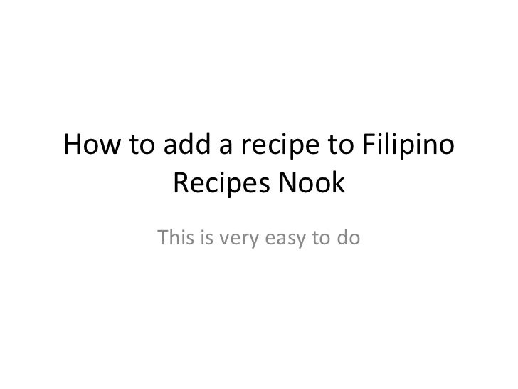 How to add a recipe to Filipino        Recipes Nook       This is very easy to do