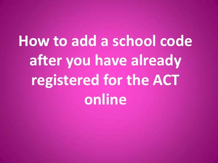 How to add a school code after you have already registered for the ACT online<br />