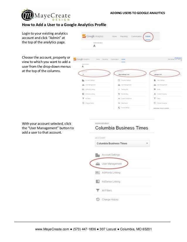 ADDING USERS TO GOOGLE ANALYTICS www.MayeCreate.com ● (573) 447-1836 ● 307 Locust ● Columbia, MO 65201 How to Add a User t...