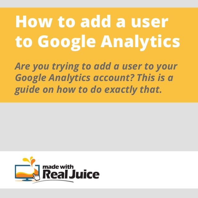 How to add a userto Google AnalyticsAre you trying to add a user to yourGoogle Analytics account? This is aguide on how to...