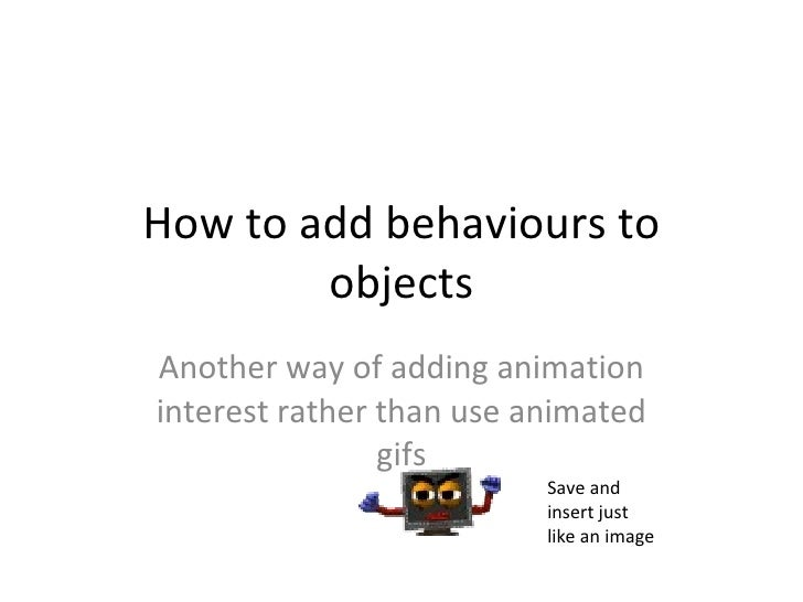 How to add behaviours to objects Another way of adding animation interest rather than use animated gifs Save and insert ju...