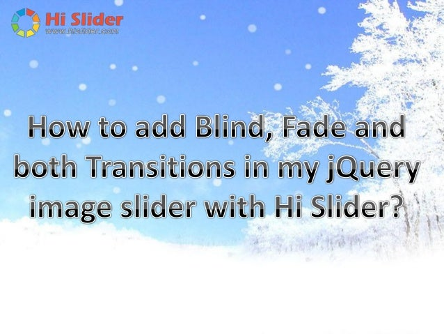 Hi Slider provides you with multiple transitions, and you can add different transitions to your jQuery image slider. Below...