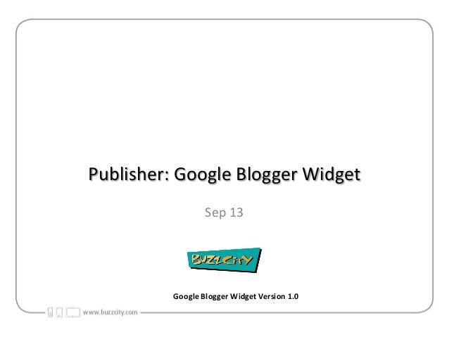 Publisher: Google Blogger Widget Sep 13  Google Blogger Widget Version 1.0