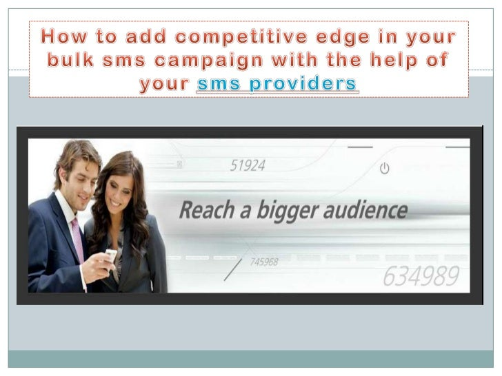 How to add competitive edge in your bulk sms campaign with the help of your sms providers<br />