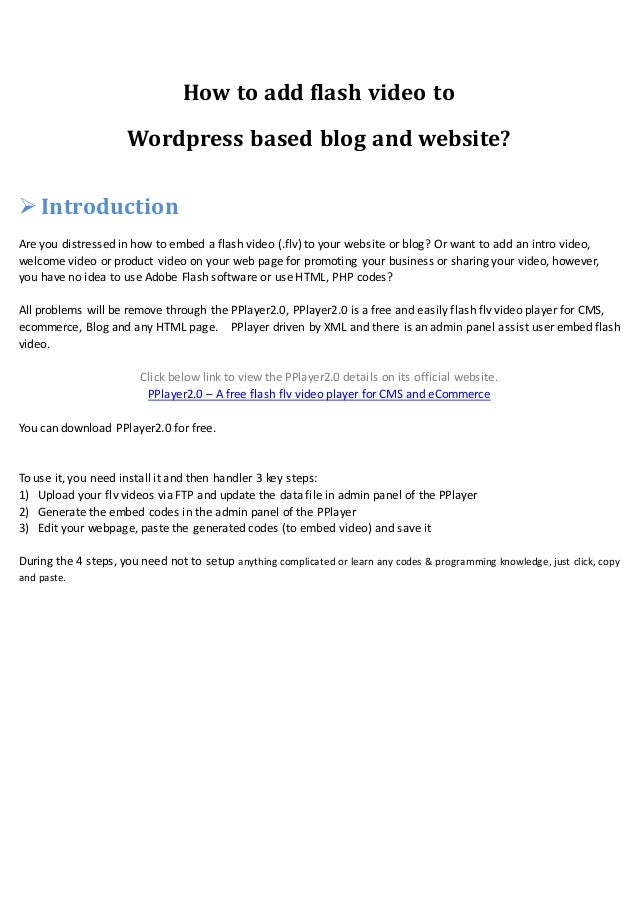 How to add flash video to Wordpress based blog and website?  Introduction Are you distressed in how to embed a flash vide...
