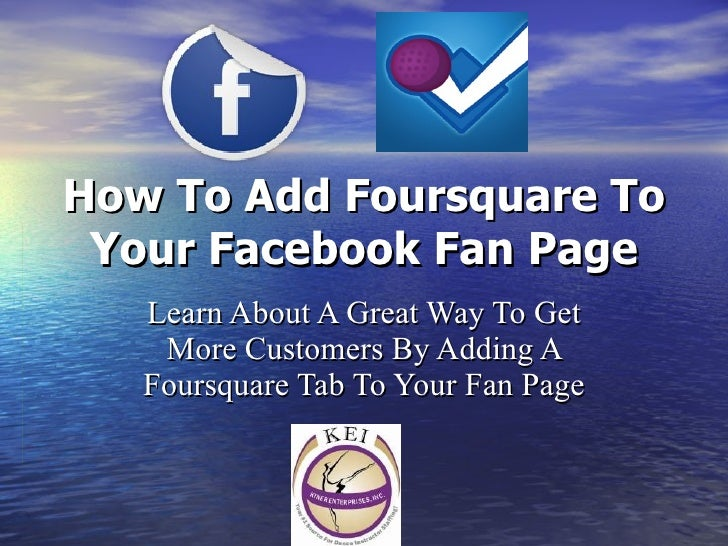 How To Add Foursquare To Your Facebook Fan Page Learn About A Great Way To Get More Customers By Adding A Foursquare Tab T...