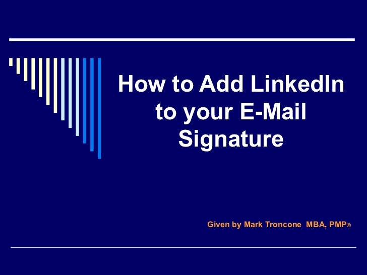 How to Add LinkedIn to your E-Mail Signature Given by Mark Troncone  MBA, PMP ®