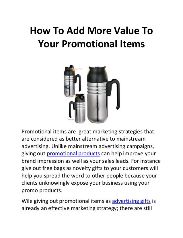How To Add More Value To Your Promotional Items  Promotional items are great marketing strategies that are considered as b...