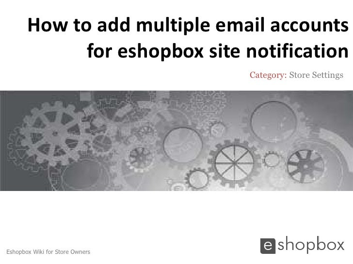 How to add multiple email accounts             for eshopbox site notification                                 Category: St...