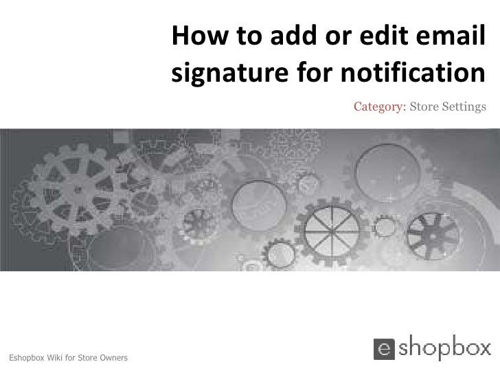 How to add or edit email                                 signature for notification                                       ...