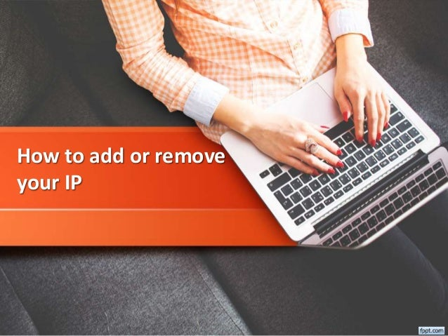 How to add or remove your IP