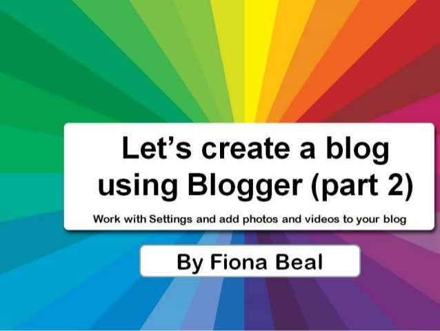 Recap of Part 1 (last time) • How to get a Google ID • Create a blog using Blogger.com • Choose the right template namely ...