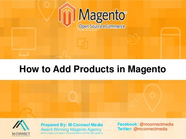 Prepared By: M-Connect Media Award Winning Magento Agency All the images and logos in this presentation are their own prop...