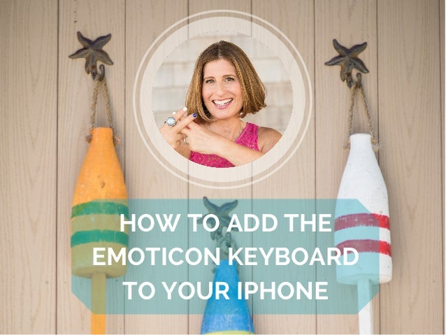 HOW TO ADD THE EMOTICON KEYBOARD TO YOUR IPHONE