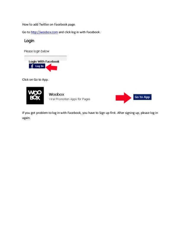 How to add Twitter on Facebook pageGo to http://woobox.com and click log in with Facebook.Click on Go to App.If you got pr...