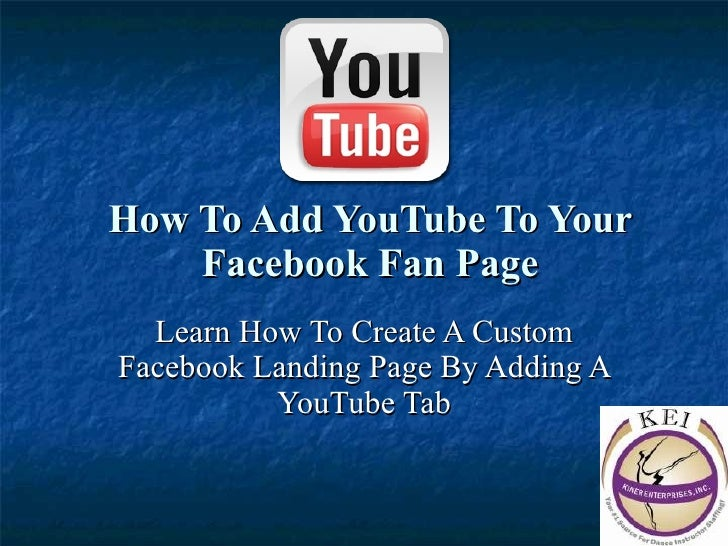 How To Add YouTube To Your Facebook Fan Page Learn How To Create A Custom Facebook Landing Page By Adding A YouTube Tab
