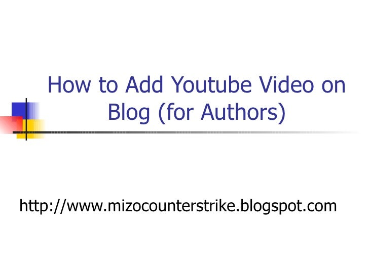 How to Add Youtube Video on Blog (for Authors) http://www.mizocounterstrike.blogspot.com