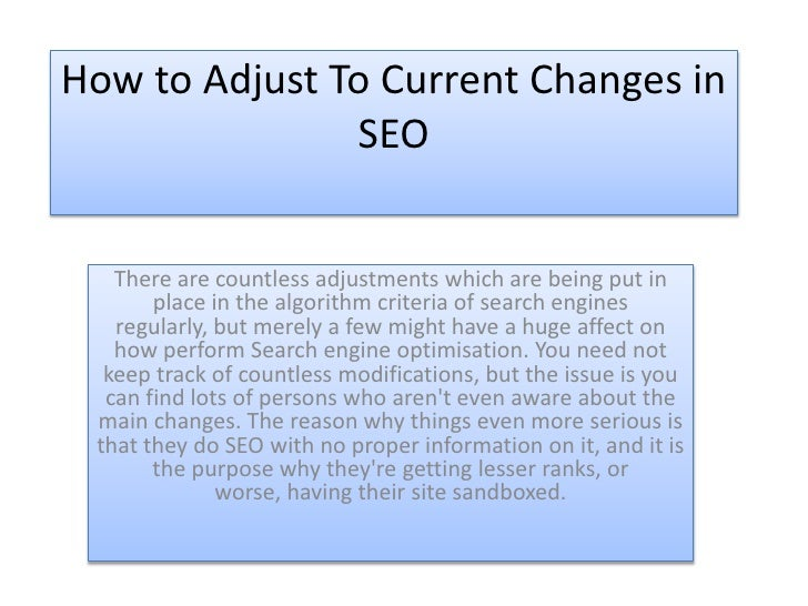 How to Adjust To Current Changes in               SEO   There are countless adjustments which are being put in       place...
