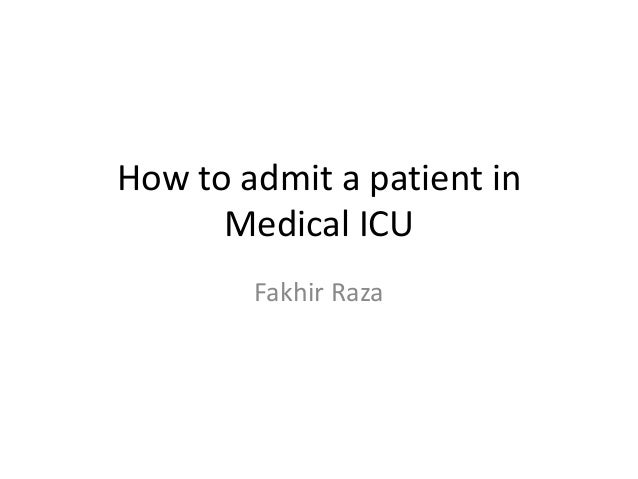 How to admit a patient in Medical ICU Fakhir Raza