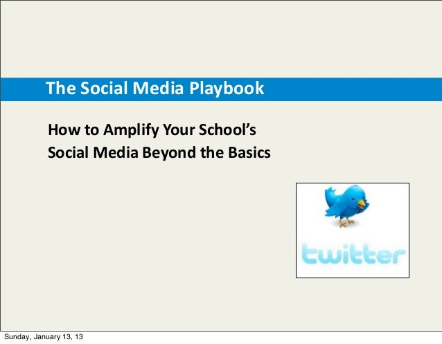 The  Social  Media  Playbook             How  to  Amplify  Your  School's               Social  Media  Beyond  ...