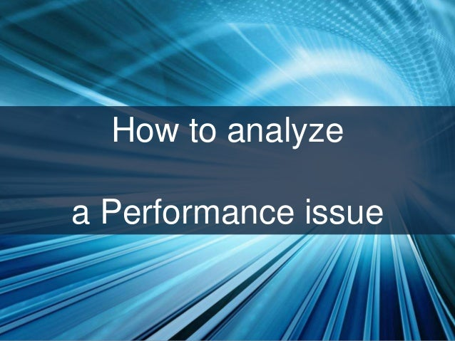 How to analyze a Performance issue