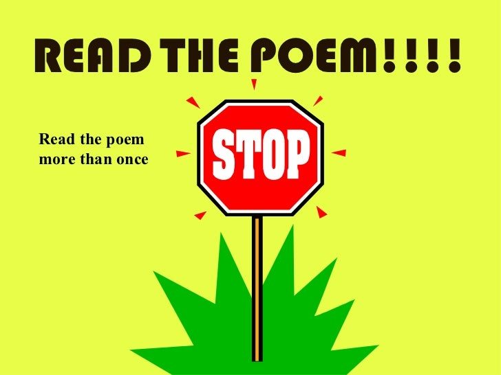 READ   THE   POEM!!!! Read the poem more than once