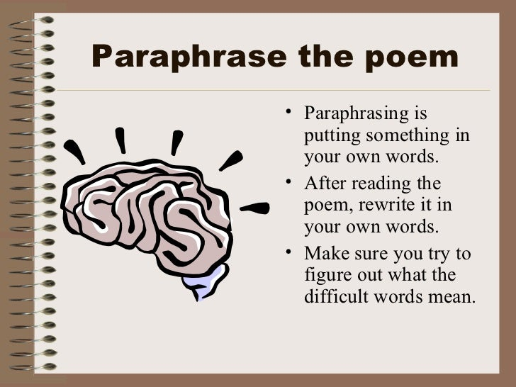 Paraphrase the poem <ul><li>Paraphrasing is putting something in your own words. </li></ul><ul><li>After reading the poem,...